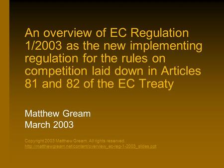 An overview of EC Regulation 1/2003 as the new implementing regulation for the rules on competition laid down in Articles 81 and 82 of the EC Treaty Matthew.