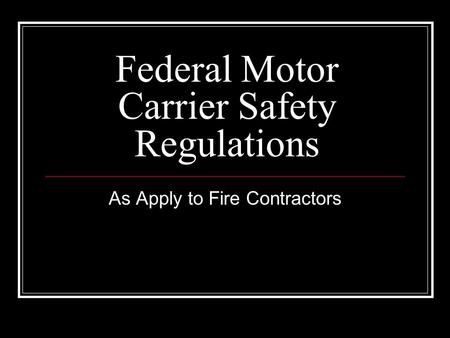 Federal Motor Carrier Safety Regulations As Apply to Fire Contractors.