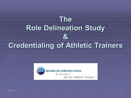 2/5/20161 The Role Delineation Study & Credentialing of Athletic Trainers.