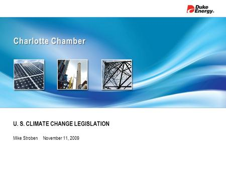 Charlotte Chamber U. S. CLIMATE CHANGE LEGISLATION Mike Stroben November 11, 2009.