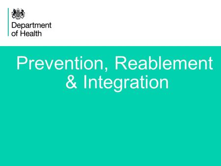 1 Prevention, Reablement & Integration. 2 Background We are at an historic time for social care. We have a health and care system too focussed on crisis.