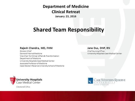 Department of Medicine Clinical Retreat January 23, 2016 Shared Team Responsibility Rajesh Chandra, MD, FHMJane Dus, DNP, RN Division Chief Chief Nursing.