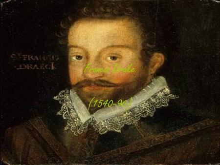 Francis Drake (1540-96). Life span Francis Drake had a fairly short life of only 56 years (1540-96)