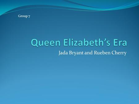 Jada Bryant and Rueben Cherry Group 7. English Foods In Queen Elizabeth's era meat was a sign of wealth. During Queen Elizabeth's era the expansion of.