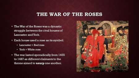 The War of the Roses The War of the Roses was a dynastic struggle between the rival houses of Lancaster and York. Each house used a rose as its symbol: