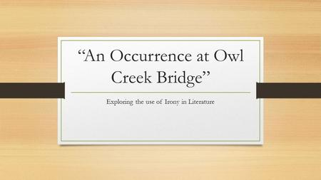 """An Occurrence at Owl Creek Bridge"" Exploring the use of Irony in Literature."