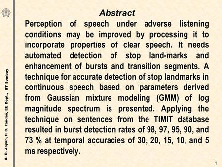 A. R. Jayan, P. C. Pandey, EE Dept., IIT Bombay 1 Abstract Perception of speech under adverse listening conditions may be improved by processing it to.