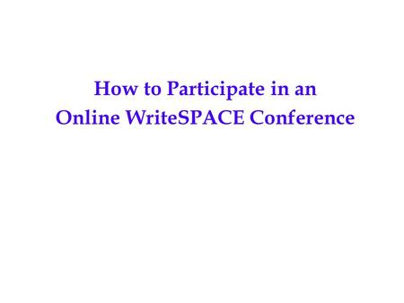 How to Participate in an Online WriteSPACE Conference.