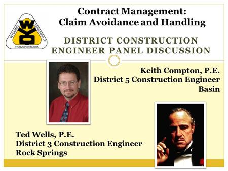 DISTRICT CONSTRUCTION ENGINEER PANEL DISCUSSION Contract Management: Claim Avoidance and Handling Keith Compton, P.E. District 5 Construction Engineer.