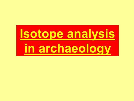 Isotope analysis in archaeology. Carbon 14 Dating Carbon-14 is radioactive. It has a half life of 5,730 years. This means that after 5,730 years have.