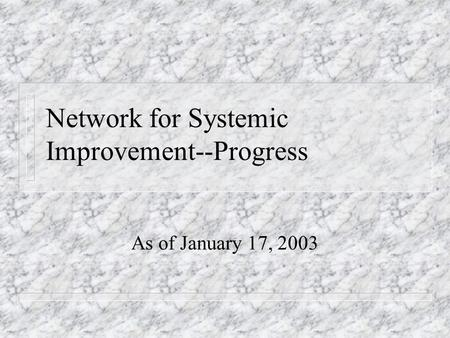 Network for Systemic Improvement--Progress As of January 17, 2003.