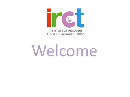 Welcome. Objectives www.irct.org.uk Everyone leaves this workshop……. With a clear understanding of the challenges facing young people preparing for further.