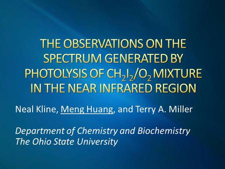 Neal Kline, Meng Huang, and Terry A. Miller Department of Chemistry and Biochemistry The Ohio State University.