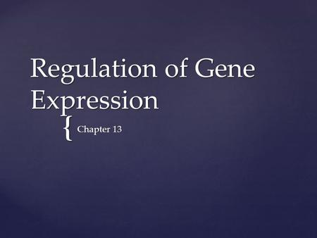 { Regulation of Gene Expression Chapter 13. Regulation of gene expression in eukaryotes: Levels of control of gene expression Short term control (to meet.