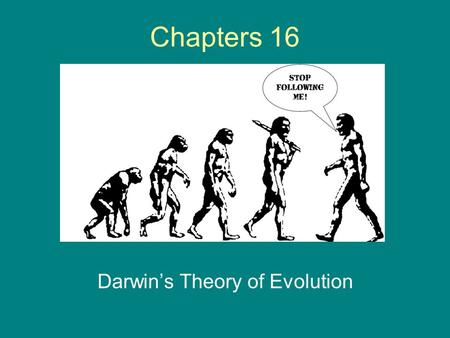 Chapters 16 Darwin's Theory of Evolution. Chapter 16 Darwin's Theory of Evolution Evolution- The process by which organisms have changed over time.