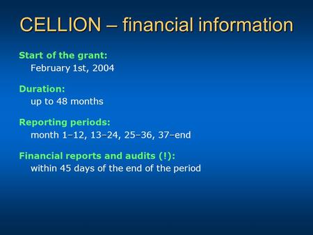CELLION – financial information Start of the grant: February 1st, 2004 Duration: up to 48 months Reporting periods: –––– month 1–12, 13–24, 25–36, 37–end.