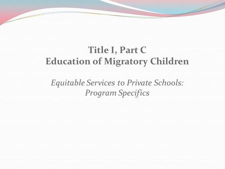 Title I, Part C Education of Migratory Children Equitable Services to Private Schools: Program Specifics.