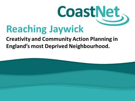Reaching Jaywick Creativity and Community Action Planning in England's most Deprived Neighbourhood.