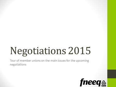Negotiations 2015 Tour of member unions on the main issues for the upcoming negotiations.