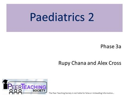 Phase 3a Rupy Chana and Alex Cross The Peer Teaching Society is not liable for false or misleading information…