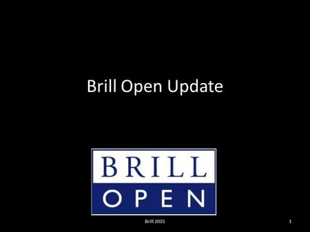 Brill Open Update Brill 20151. Brill Open: the program Gold Open Access on all levels: Article Issue / special issue Journal Chapter Book Book series.