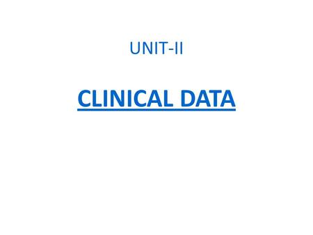 UNIT-II CLINICAL DATA. UNIT-II CLINICAL DATA: Clinical Data, Application, Challenges, Solutions, Clinical Data Management System.