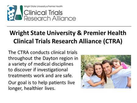 Wright State University & Premier Health Clinical Trials Research Alliance (CTRA) The CTRA conducts clinical trials throughout the Dayton region in a variety.