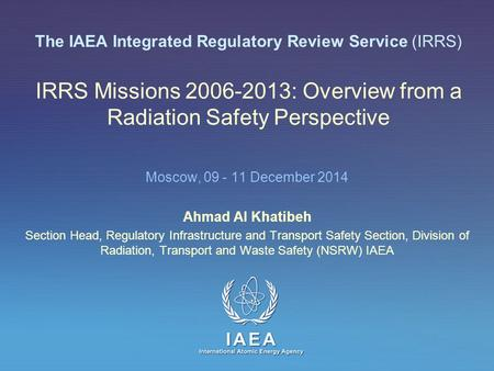 IAEA International Atomic Energy Agency The IAEA Integrated Regulatory Review Service (IRRS) IRRS Missions 2006-2013: Overview from a Radiation Safety.