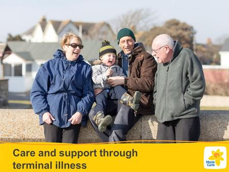 Care and support through terminal illness. We're here for people with any terminal illness and their families Someone has a terminal illness when they.