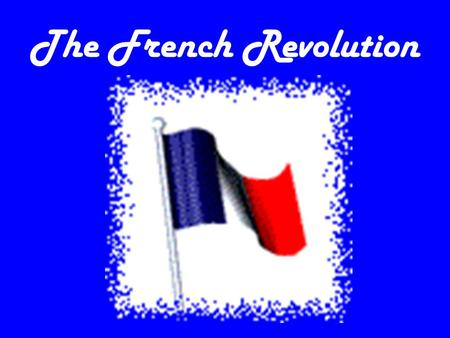 The French Revolution. The Great Fear From Bastille, violence spread The Great Fear – Rumors of hit-men hired to to murder peasants. – Untrue, the rumor.