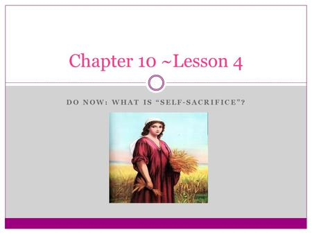 "DO NOW: WHAT IS ""SELF-SACRIFICE""? Chapter 10 ~Lesson 4."