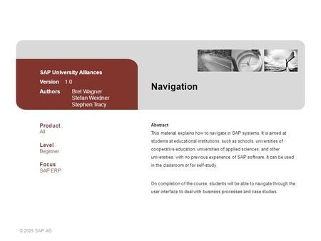 © 2009 SAP AG Navigation Abstract This material explains how to navigate in SAP systems. It is aimed at students at educational institutions, such as schools,