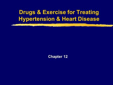 Drugs & Exercise for Treating Hypertension & Heart Disease Chapter 12.