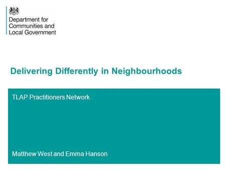 TLAP Practitioners Network Matthew West and Emma Hanson Delivering Differently in Neighbourhoods.