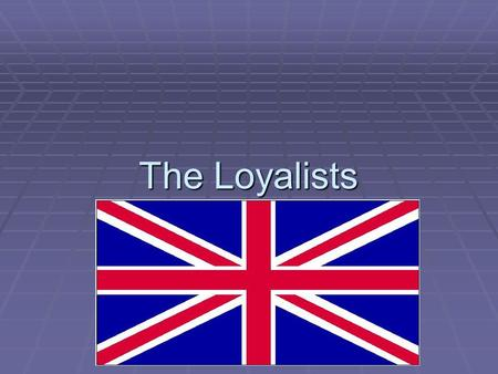 The Loyalists.