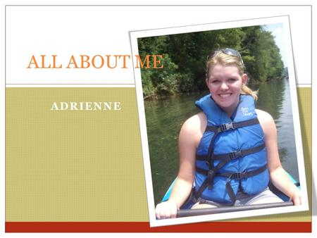 ADRIENNE ALL ABOUT ME. THINGS ABOUT ME 1. BORN IN GA 2. MY BIRHTDAY IS OCTOBER 29 th 3. I'M 14.