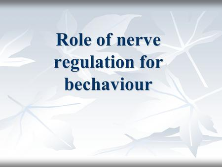 Role of nerve regulation for bechaviour. Central & peripheral nervous system The central nervous system includes the brain and the spinal cord. The central.