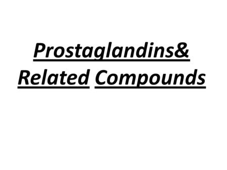 Prostaglandins& Related Compounds. Objectives Origin of ecosanoids Ecosanoids role Overview of the structure Role of phospholipase A2 Cyclooxgenase isoenzymes.