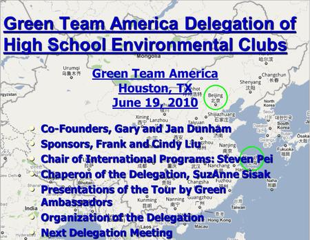 Green Team America Delegation of High School Environmental Clubs Green Team America Houston, TX June 19, 2010 Co-Founders, Gary and Jan Dunham Co-Founders,