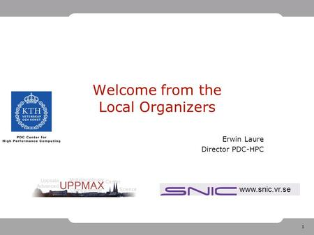 1 Welcome from the Local Organizers Erwin Laure Director PDC-HPC www.snic.vr.se.