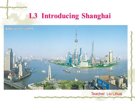L3 Introducing Shanghai Teacher: Liu Lihua. Review the numbers A 68 B 390 C 6,340 D 68,000 E 16,809 F 8,500,000 G 2,640,000 sixty-eight three hundred.