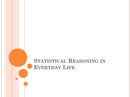 S TATISTICAL R EASONING IN E VERYDAY L IFE. In descriptive, correlational, and experimental research, statistics are tools that help us see and interpret.