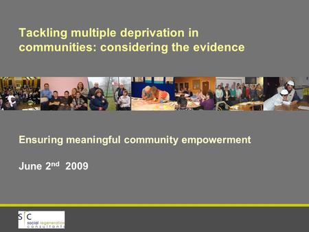 Tackling multiple deprivation in communities: considering the evidence Ensuring meaningful community empowerment June 2 nd 2009.