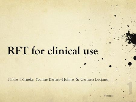 RFT for clinical use Niklas Törneke, Yvonne Barnes–Holmes & Carmen Luciano Törneke 1.