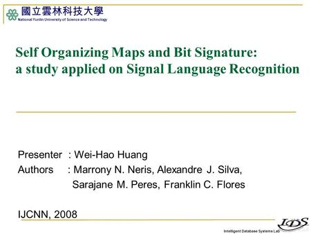 Intelligent Database Systems Lab 國立雲林科技大學 National Yunlin University of Science and Technology 1 Self Organizing Maps and Bit Signature: a study applied.