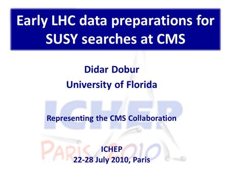 Early LHC data preparations for SUSY searches at CMS Didar Dobur University of Florida Representing the CMS Collaboration ICHEP 22-28 July 2010, Paris.