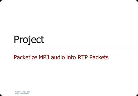 NUS.SOC.CS5248-2009 Roger Zimmermann Project Packetize MP3 audio into RTP Packets.