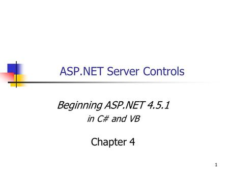 11 ASP.NET Server Controls Beginning ASP.NET 4.5.1 in C# and VB Chapter 4.