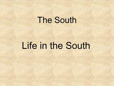 The South Life in the South. Life on the Small Farm Yeoman…largest group on non slave owners –Owned their land –Upper South / hills of Deep South –Crops.