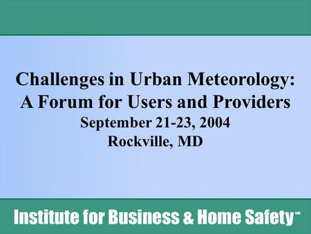 Challenges in Urban Meteorology: A Forum for Users and Providers September 21-23, 2004 Rockville, MD.